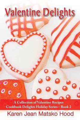 Valentine Delights Cookbook - Hood, Karen Jean Matsko