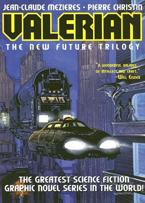 Valerian Volume 1: The New Future Trilogy: On the Frontiers/The Living Weapons/The Circles of Power - Mezieres, Jean-Claude, and Christin, Pierre