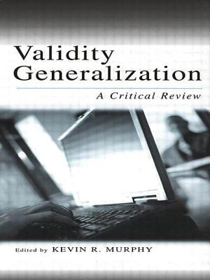 Validity Generalization: A Critical Review - Murphy, Kevin R (Editor)