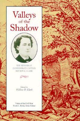 Valleys of the Shadow: Memoir Confederate Captain Reuben G Clark - Clark, Willene B, and Clark, Reuben G