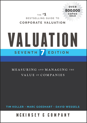 Valuation: Measuring and Managing the Value of Companies - McKinsey & Company Inc, and Koller, Tim, and Goedhart, Marc