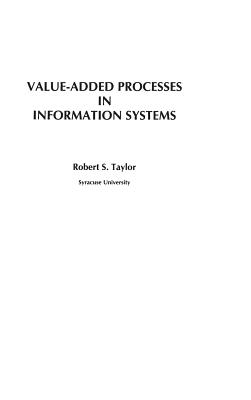 Value-Added Processes in Information Systems - Taylor, Robert S