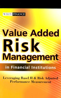 Value Added Risk Management in Financial Institutions: Leveraging Basel II & Risk Adjusted Performance Measurement - Belmont, David P