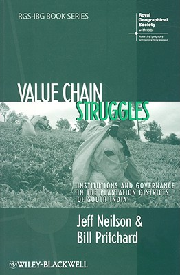 Value Chain Struggles: Institutions and Governance in the Plantation Districts of South India - Neilson, Jeff, and Pritchard, Bill