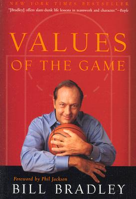 Values of the Game - Bradley, Bill, and Jackson, Phil (Foreword by)