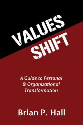 Values Shift: A Guide to Personal and Organizational Transformation - Hall, Brian P