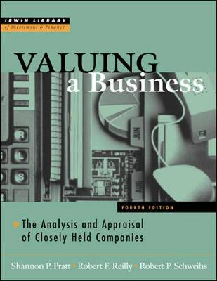 Valuing a Business, 4th Edition - Pratt, Shannon P, and Reilly, Robert F, M.D, and Schweihs, Robert P