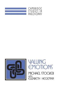 Valuing Emotions - Stocker, Michael, and Hegeman, Elizabeth