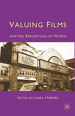 Valuing Films: Shifting Perceptions of Worth - Hubner, Laura (Editor)