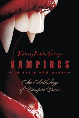 Vampires in Their Own Words: An Anthology of Vampire Voices - Belanger, Michelle
