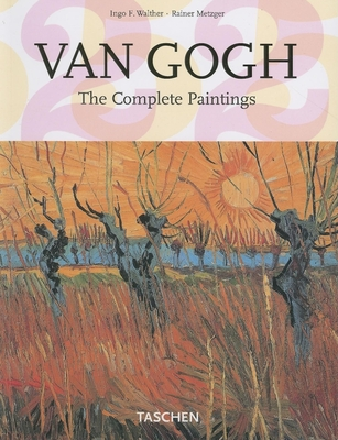 Van Gogh: The Complete Paintings - Walther, Ingo F, and Metzger, Rainer