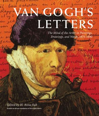 Van Gogh's Letters: The Mind of the Artist in Paintings, Drawings, and Words, 1875-1890 - Suh, H Anna (Editor), and Van Gogh, Vincent