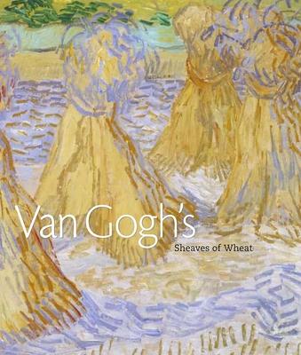 Van Gogh's Sheaves of Wheat - Kosinski, Dorothy, and Fratello, Bradley