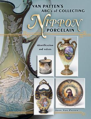 Van Patten's ABC's of Collecting Nippon Porcelain: Identification and Values - Van Patten, Joan