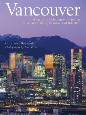 Vancouver: A Pictorial Celebration - Brissenden, Constance, and Penn, Elan (Photographer)