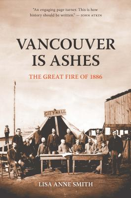 Vancouver Is Ashes: The Great Fire of 1886 - Smith, Lisa Anne
