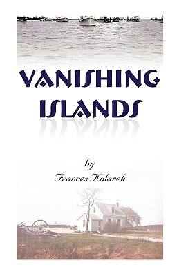 """Vanishing Islands: A Story of History's Invisible People"""" on Islands in the Chesapeake Bay-How They Lived and Worked and Played - Kolarek, Frances"""