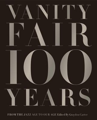 Vanity Fair 100 Years: From the Jazz Age to Our Age - Carter, Graydon
