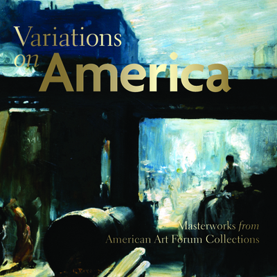 Variations on America: Masterworks from American Art Forum Collections - Gurney, George, and Harvey, Eleanor Jones, and Mecklenburg, Virginia M