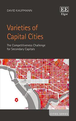 Varieties of Capital Cities: The Competitiveness Challenge for Secondary Capitals - Kaufmann, David