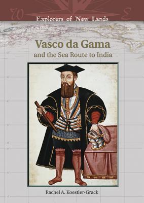 Vasco Da Gama: And the Sea Route to India - Koestler-Grack, Rachel A, and Goetzmann, William H (Editor)