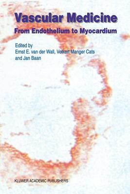 Vascular Medicine: From Endothelium to Myocardium - Van Der Wall, Ernst E (Editor)