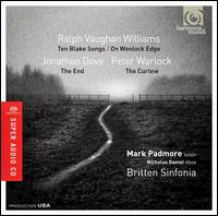 Vaughan Williams: Ten Blake Songs; On Wenlock Edge; Dove: The End; Warlock: The Curlew - Britten Sinfonia; Huw Watkins (piano); Mark Padmore (tenor); Nicholas Daniel (horn); Nicholas Daniel (oboe);...