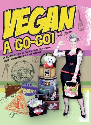 Vegan a Go-Go!: A Cookbook & Survival Manual for Vegans on the Road - Kramer, Sarah