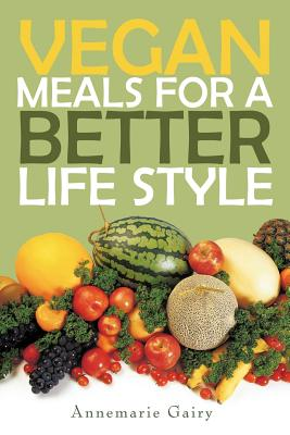 Vegan Meals for a Better Life Style - Gairy, Annemarie