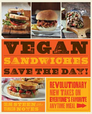 Vegan Sandwiches Save the Day!: Revolutionary New Takes on Everyone's Favorite Anytime Meal - Steen, Celine, and Noyes, Tamasin