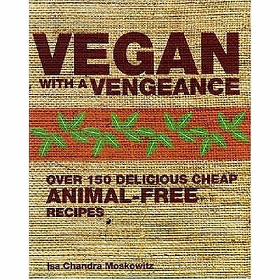 Vegan with a Vengeance: Over 150 Delicious, Cheap, Animal-free Recipes - Moskowitz, Isa Chandra