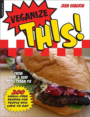 Veganize This!: From Surf and Turf to Ice Cream Pie 200 Animal Free Recipes for People Who Love to Eat - Shagrin, Jenn