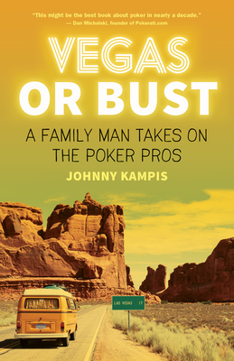 Vegas or Bust: A Family Man Takes on the Poker Pros - Kampis, Johnny