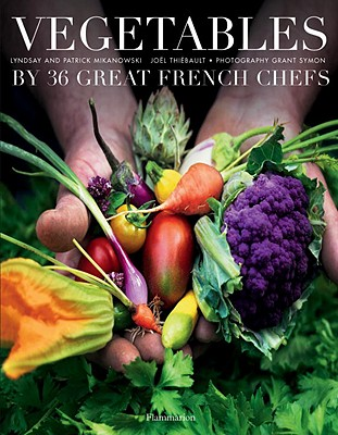 Vegetables by Forty French Chefs - Mikanowski, Patrick, and Mikanowski, Lyndsay, and Symon, Grant (Photographer)