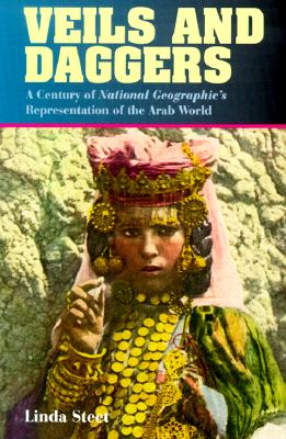 Veils and Daggers: A Century of National Geographic's Representation of the Arab World - Street, Linda, and Steet, Linda