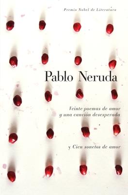 Veinte Poemas de Amor y Una Cancion de Desesperada y Cien Sonetos de Amor - Neruda, Pablo