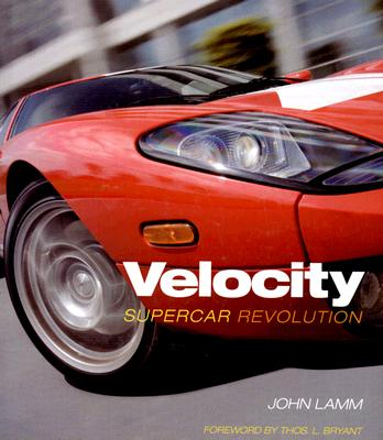 Velocity: Supercar Revolution - Lamm, John, and Leno, Jay (Commentaries by), and Bryant, Thos (Foreword by)