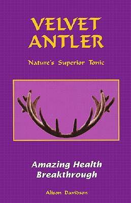 Velvet Antler: Nature's Superior Tonic - Davidson, Alison