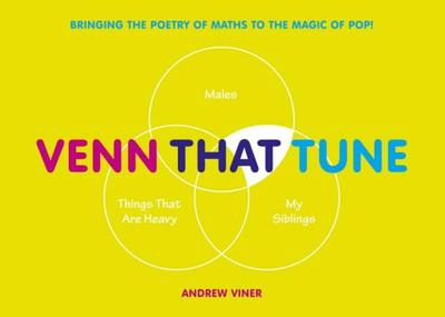 Venn That Tune: Bringing the Poetry of Maths to the Magic of Pop! - Viner, Andrew