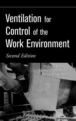 Ventilation for Control of the Work Environment - Burgess, William A, and Ellenbecker, Michael J, and Treitman, Robert D