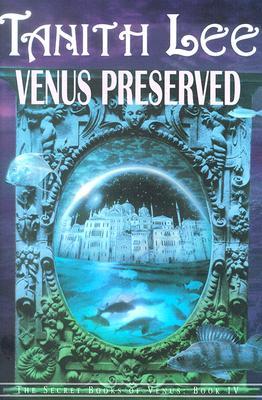 Venus Preserved - Lee, Tanith