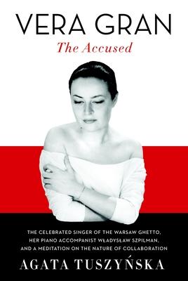 Vera Gran: The Accused - Tuszynska, Agata