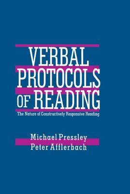 Verbal Protocols of Reading: The Nature of Constructively Responsive Reading - Pressley, Michael, PhD, and Afflerbach, Peter