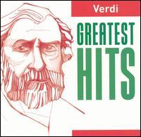 Verdi: Greatest Hits - Angela Gheorghiu (soprano); Carlo Bergonzi (tenor); Cesare Siepi (bass); Cornell MacNeil (baritone); Frank Lopardo (tenor);...