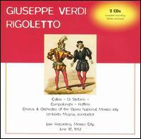 Verdi: Rigoletto - Alberto Herrera (vocals); Carlos Sagarminaga (vocals); Francisco Alonso (vocals); Gilberto Cerda (vocals); Giuseppe di Stefano (vocals); Ignacio Ruffino (vocals); Maria Callas (vocals); Maria Teresa Garcia (vocals); Piero Campolonghi (vocals)
