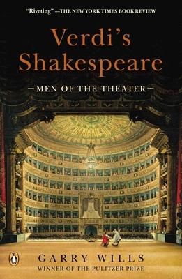 Verdi's Shakespeare: Men of the Theater - Wills, Garry