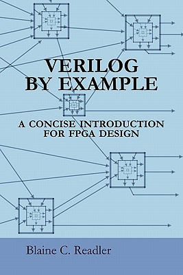 Verilog by Example: A Concise Introduction for FPGA Design - Readler, Blaine