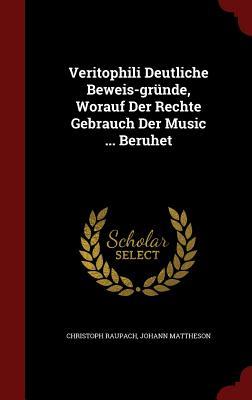 Veritophili Deutliche Beweis-Grunde, Worauf Der Rechte Gebrauch Der Music ... Beruhet - Raupach, Christoph, and Mattheson, Johann