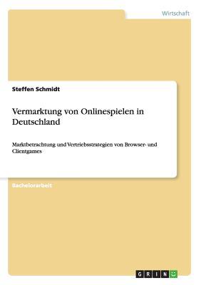 Vermarktung Von Onlinespielen in Deutschland - Schmidt, Steffen
