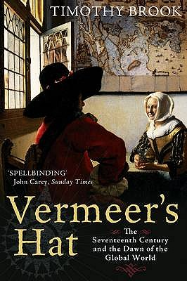 Vermeer's Hat: The Seventeenth Century and the Dawn of the Global World - Brook, Timothy